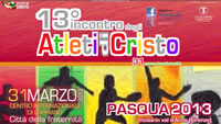 13 Incontro di Pasqua degli Atleti di Cristo - Loppiano 2013